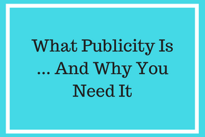 What Publicity Is And Why You Need It