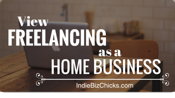How To Start Viewing Your Freelancing As A Home Business