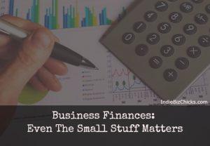 Business Finances: Even the Small Stuff Matters