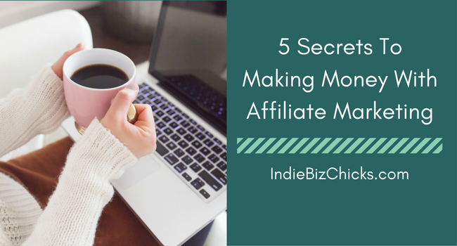 5 Secrets To Making Money With Affiliate Marketing