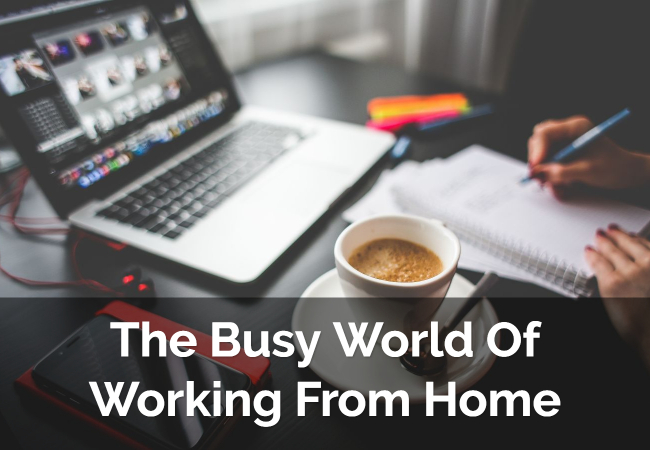 The Busy World Of Working From Home