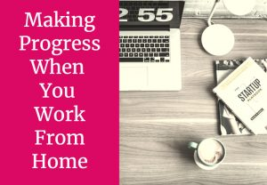 What Can You Do To Progress When You Work From Home?