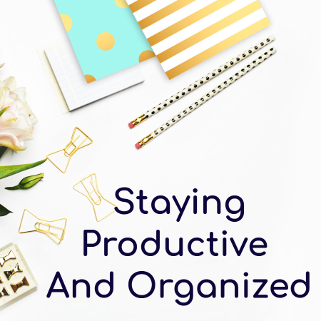 How To Stay Productive And Organized When You Work From Home