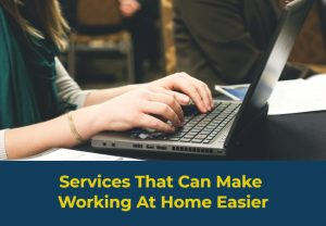 Services That Can Make Working From Home Easier