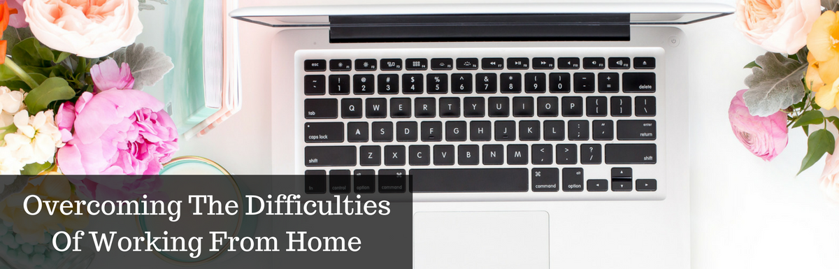 Overcoming The Major Difficulties Of Running A Business From Home