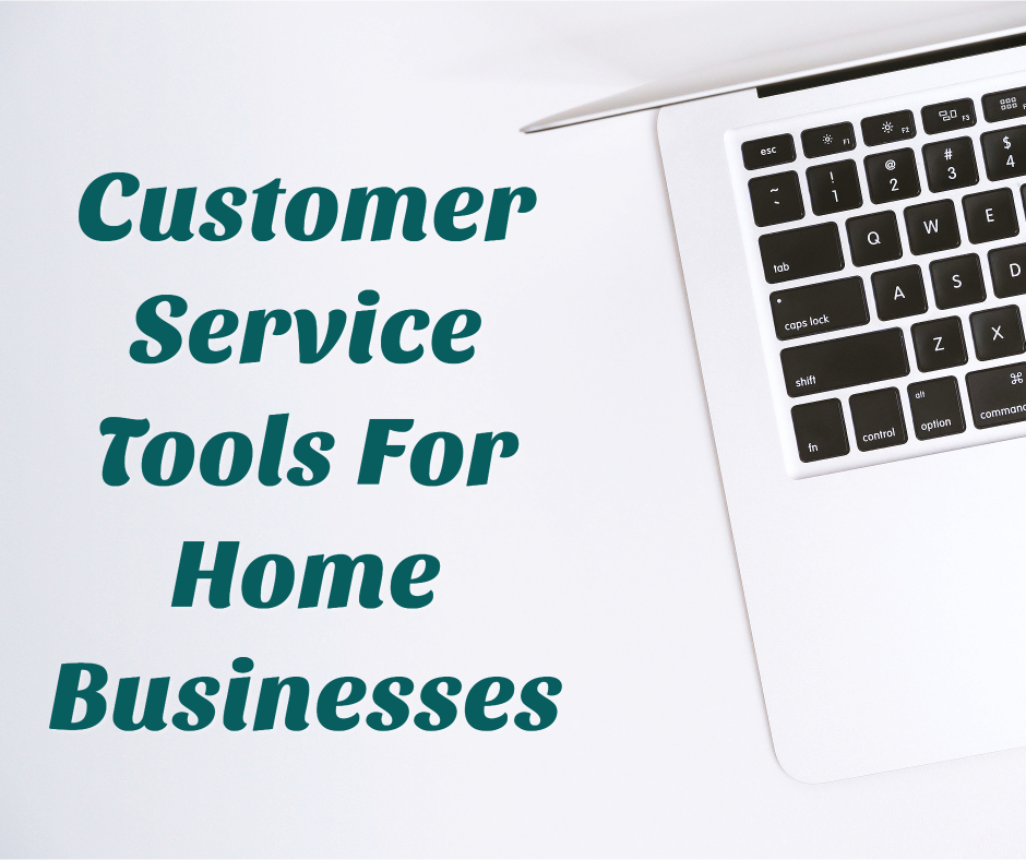 6 Essential Customer Service Tools For Home Businesses