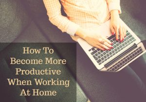 How To Opimize Your Productivity Working from Home